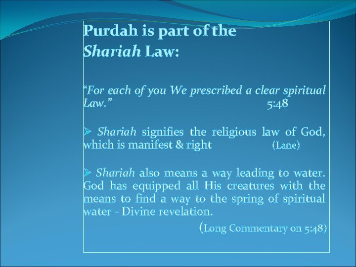 "Purdah is part of the Shariah Law: ""For each of you We prescribed a"
