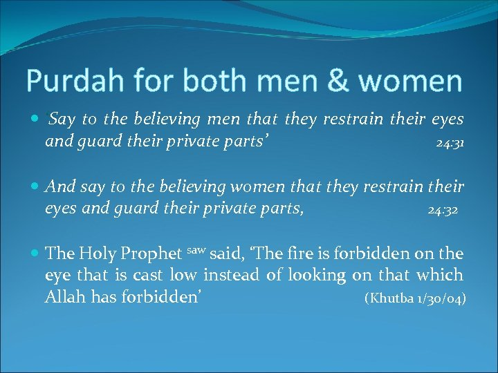 Purdah for both men & women 'Say to the believing men that they restrain