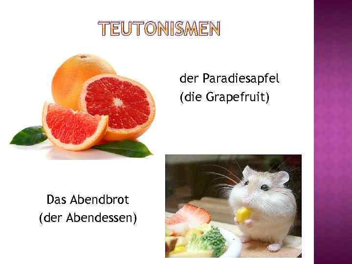 TEUTONISMEN der Paradiesapfel (die Grapefruit) Das Abendbrot (der Abendessen)