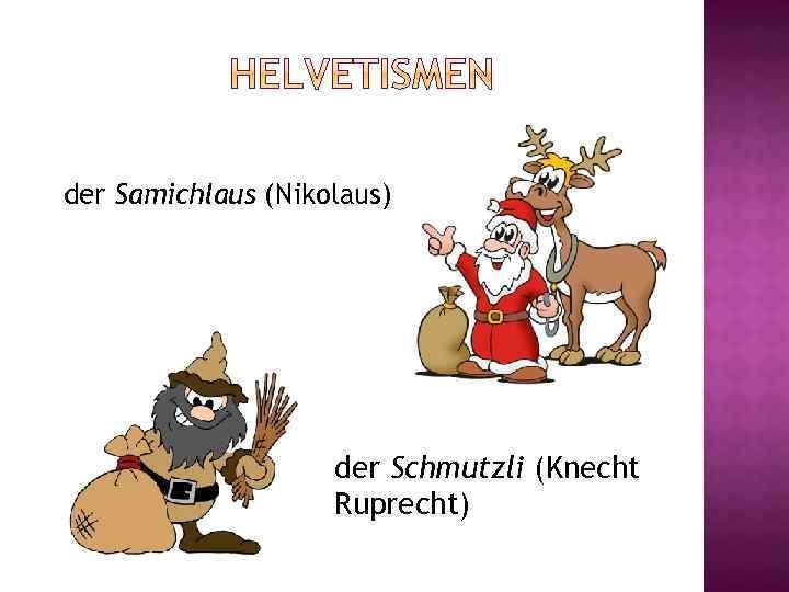 der Samichlaus (Nikolaus) der Schmutzli (Knecht Ruprecht)