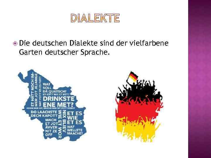 Die deutschen Dialekte sind der vielfarbene Garten deutscher Sprache.