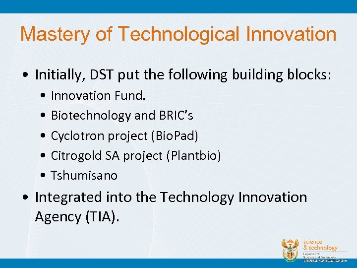 Mastery of Technological Innovation • Initially, DST put the following building blocks: • Innovation