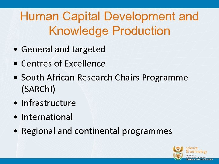 Human Capital Development and Knowledge Production • General and targeted • Centres of Excellence