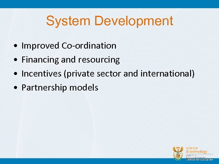 System Development • • Improved Co-ordination Financing and resourcing Incentives (private sector and international)