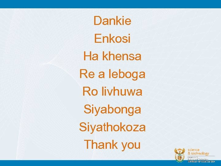 Dankie Enkosi Ha khensa Re a leboga Ro livhuwa Siyabonga Siyathokoza Thank you