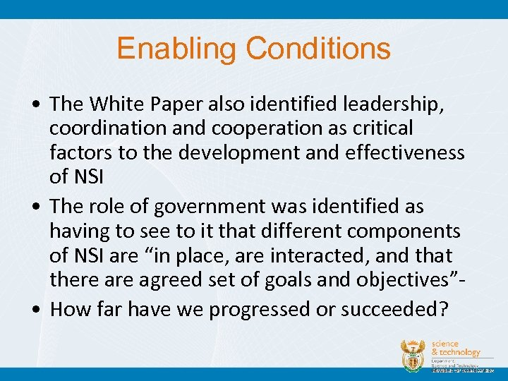 Enabling Conditions • The White Paper also identified leadership, coordination and cooperation as critical