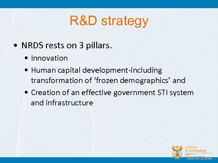 R&D strategy • NRDS rests on 3 pillars. • Innovation • Human capital development-including