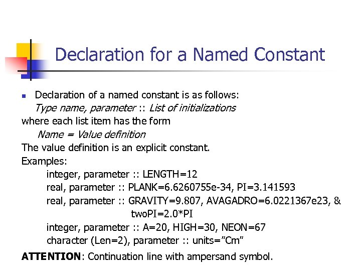 Declaration for a Named Constant Declaration of a named constant is as follows: Type