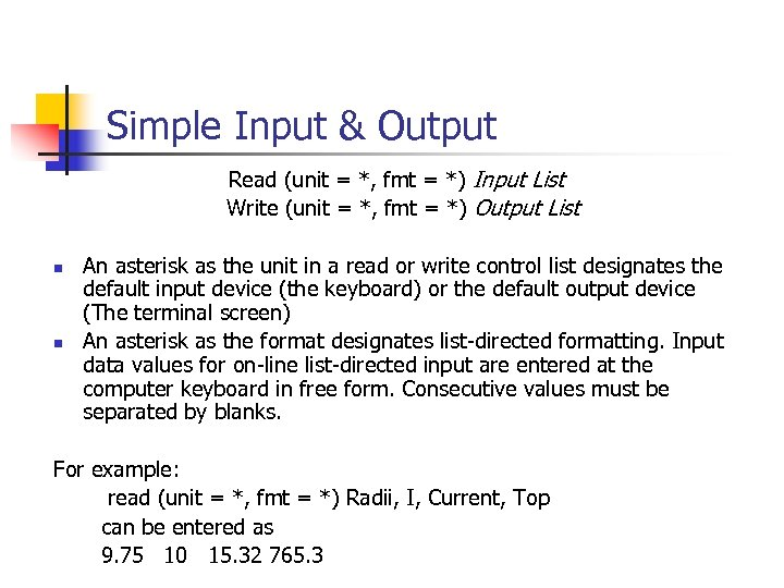 Simple Input & Output Read (unit = *, fmt = *) Input List Write