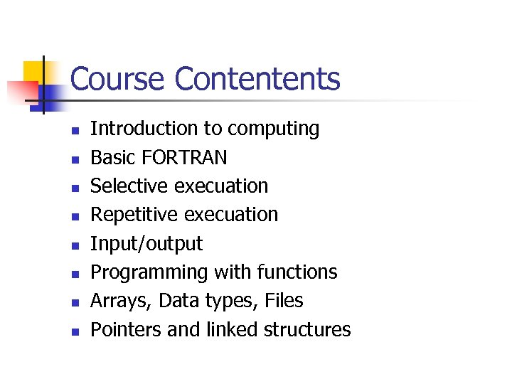 Course Contentents n n n n Introduction to computing Basic FORTRAN Selective execuation Repetitive