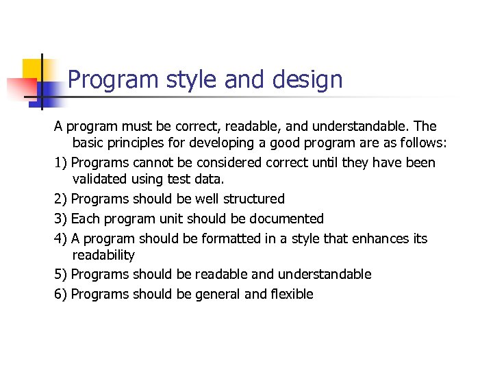 Program style and design A program must be correct, readable, and understandable. The basic