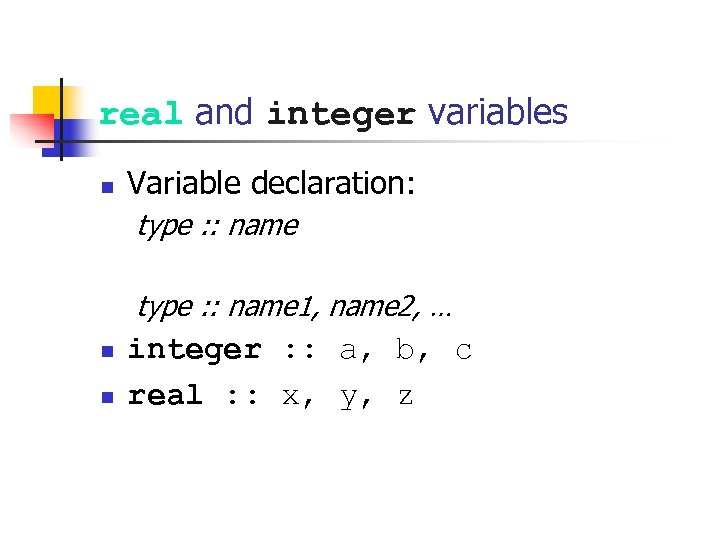 real and integer variables n Variable declaration: type : : name 1, name 2,