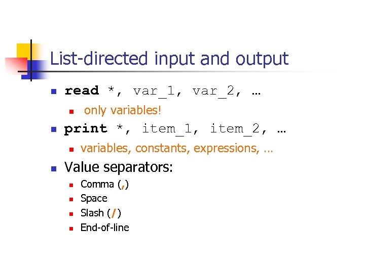 List-directed input and output n read *, var_1, var_2, … n n print *,