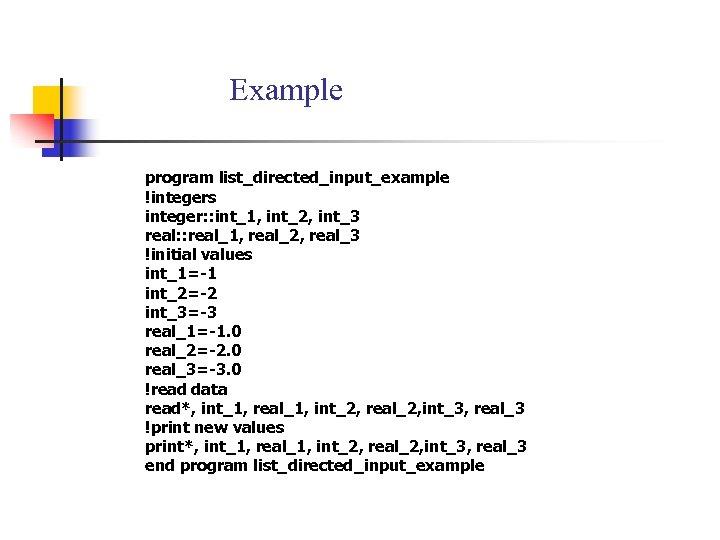 Example program list_directed_input_example !integers integer: : int_1, int_2, int_3 real: : real_1, real_2, real_3
