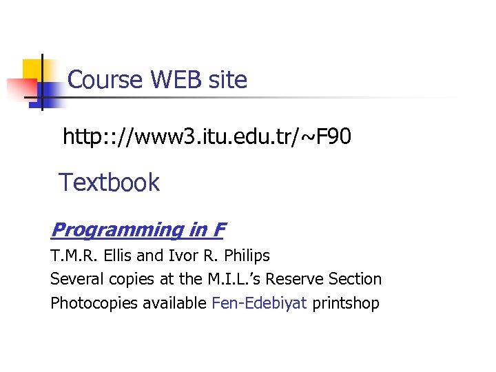 Course WEB site http: : //www 3. itu. edu. tr/~F 90 Textbook Programming in