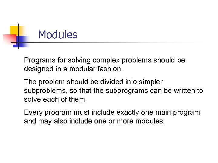 Modules Programs for solving complex problems should be designed in a modular fashion. The