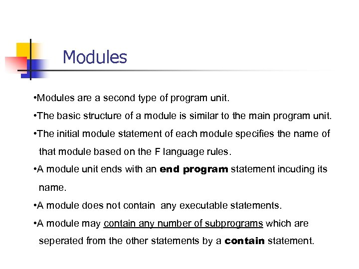 Modules • Modules are a second type of program unit. • The basic structure