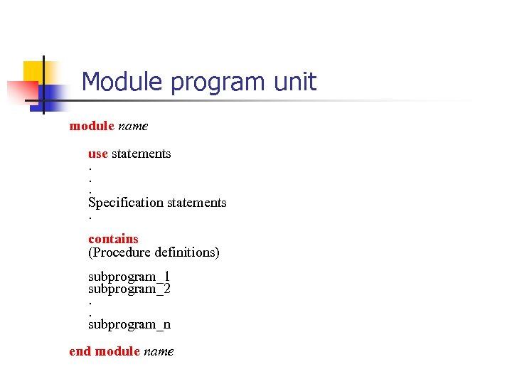Module program unit module name use statements. . . Specification statements. contains (Procedure definitions)