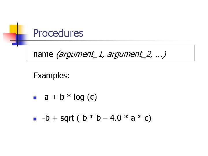 Procedures name (argument_1, argument_2, . . . ) Examples: n n a + b