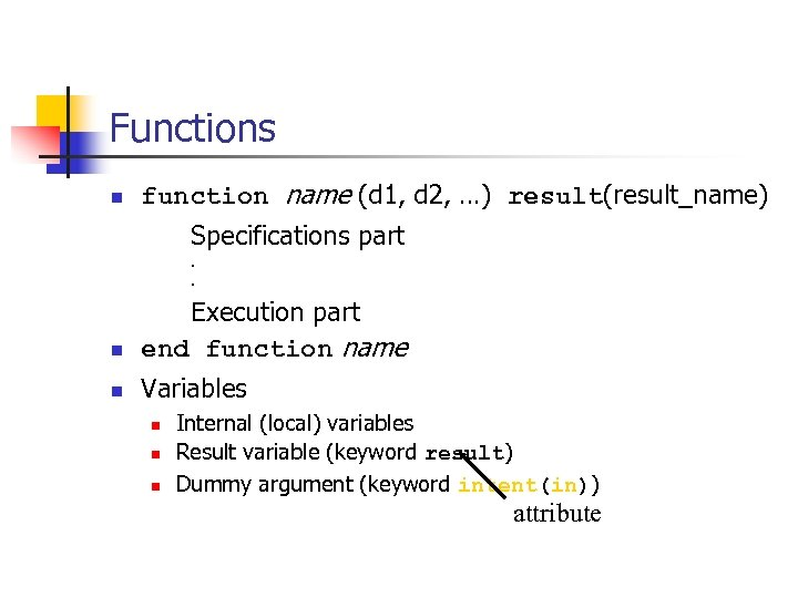Functions n function name (d 1, d 2, …) result(result_name) Specifications part. . n