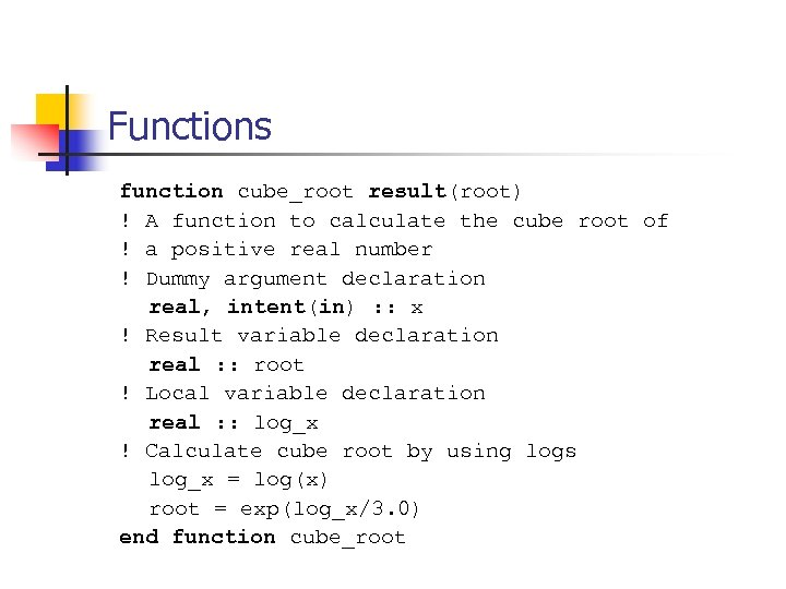 Functions function cube_root result(root) ! A function to calculate the cube root of !