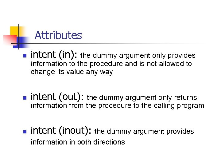 Attributes n intent (in): n intent (out): n intent (inout): the dummy argument only