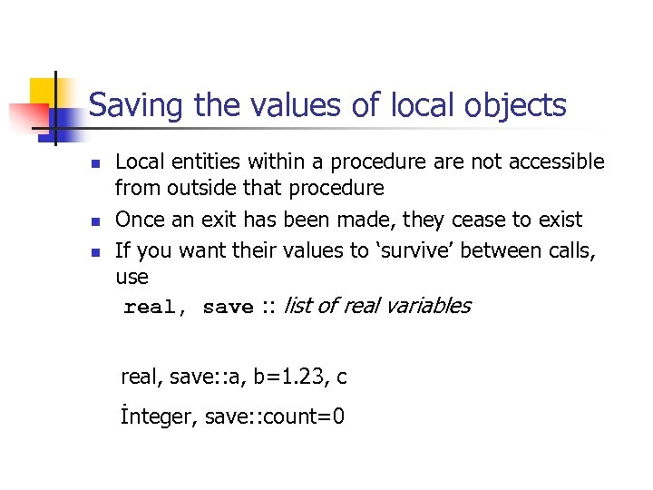 Saving the values of local objects n n n Local entities within a procedure