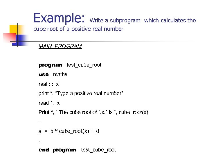 Example: Write a subprogram which calculates the cube root of a positive real number