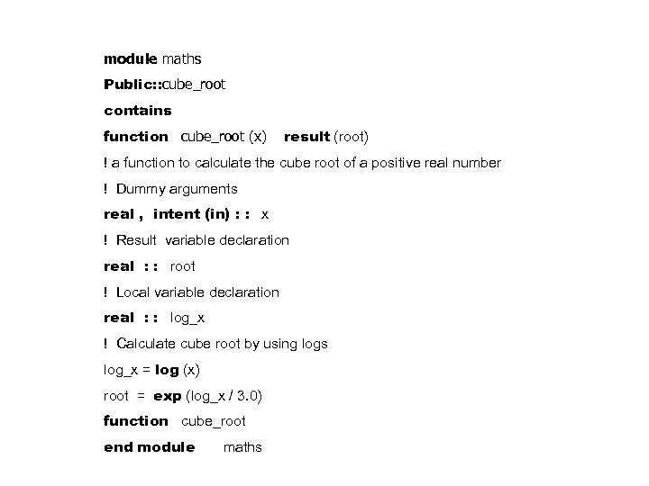 module maths Public: : cube_root contains function cube_root (x) result (root) ! a