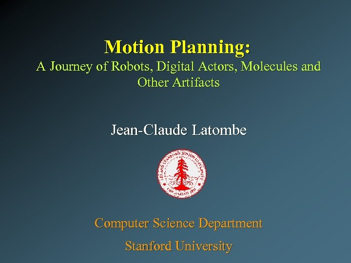 Motion Planning: A Journey of Robots, Digital Actors, Molecules and Other Artifacts Jean-Claude Latombe