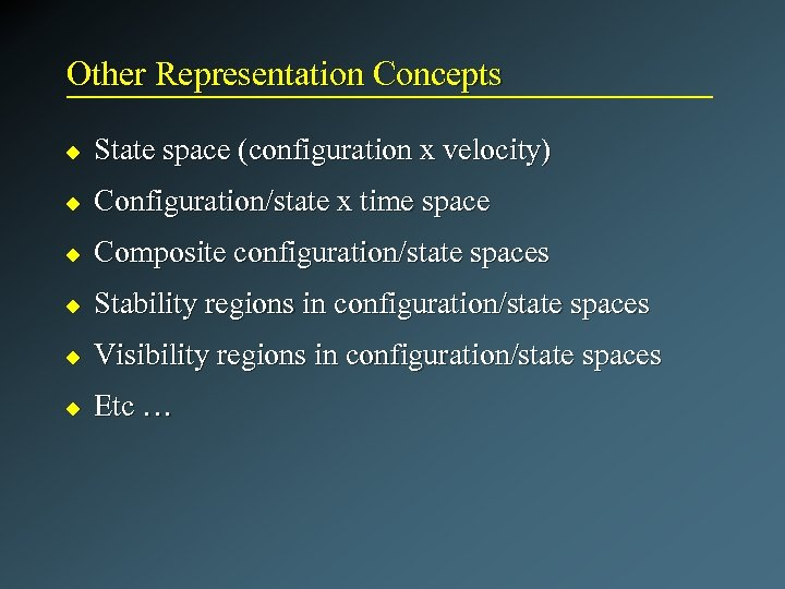 Other Representation Concepts u State space (configuration x velocity) u Configuration/state x time space