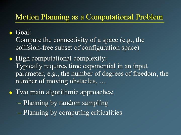Motion Planning as a Computational Problem u u u Goal: Compute the connectivity of