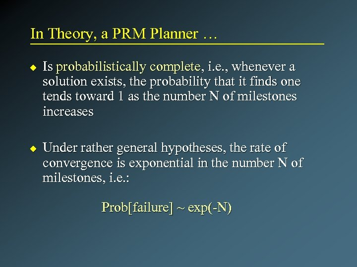 In Theory, a PRM Planner … u u Is probabilistically complete, i. e. ,