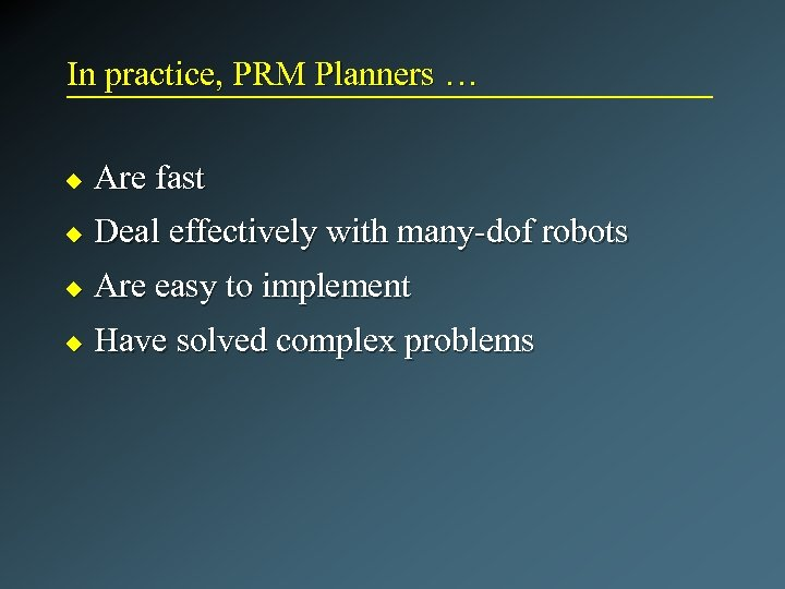 In practice, PRM Planners … u Are fast u Deal effectively with many-dof robots