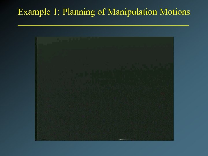 Example 1: Planning of Manipulation Motions