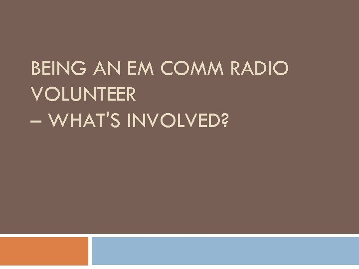 BEING AN EM COMM RADIO VOLUNTEER – WHAT'S INVOLVED?
