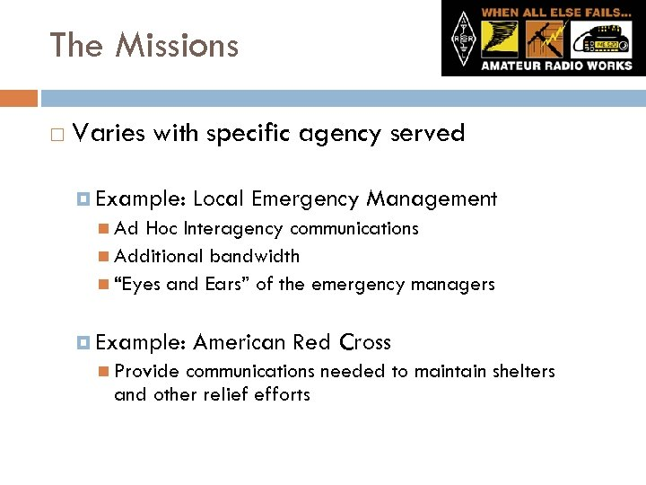 The Missions Varies with specific agency served Example: Local Emergency Management Ad Hoc Interagency