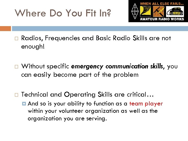 Where Do You Fit In? Radios, Frequencies and Basic Radio Skills are not enough!