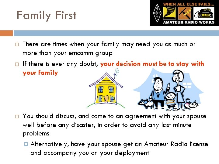 Family First There are times when your family may need you as much or