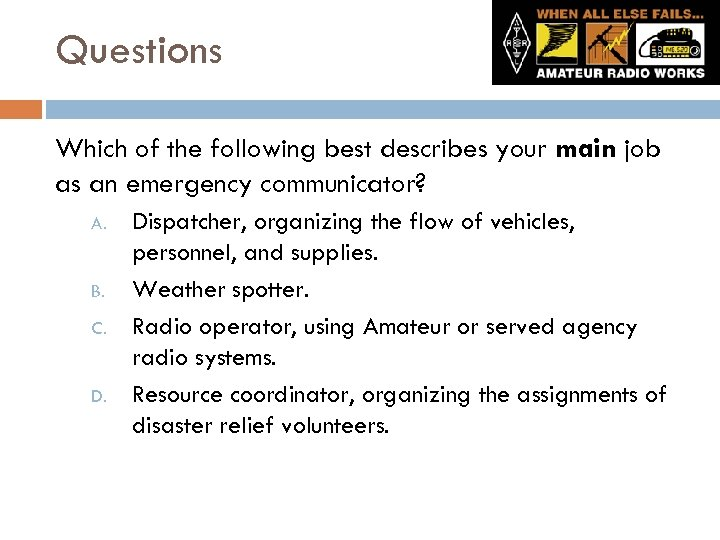 Questions Which of the following best describes your main job as an emergency communicator?