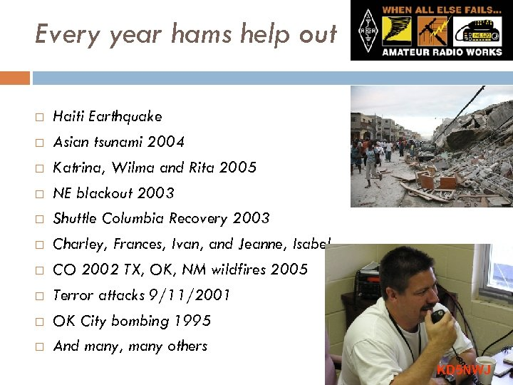 Every year hams help out Haiti Earthquake Asian tsunami 2004 Katrina, Wilma and Rita