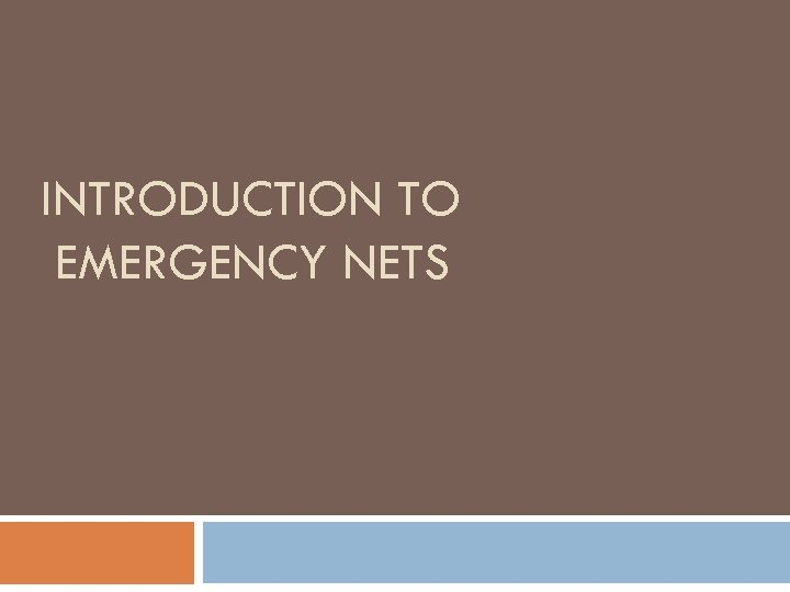 INTRODUCTION TO EMERGENCY NETS