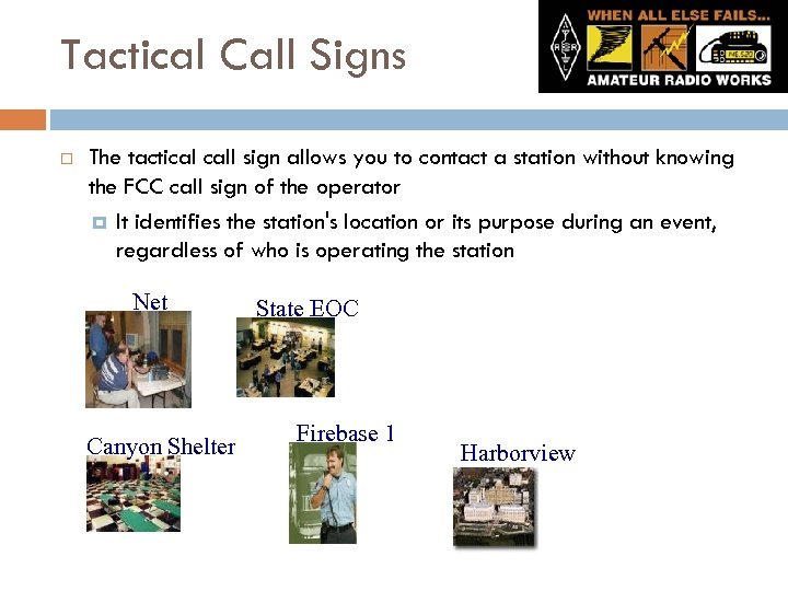 Tactical Call Signs The tactical call sign allows you to contact a station without