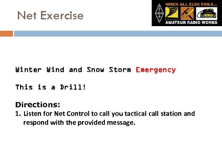 Net Exercise Winter Wind and Snow Storm Emergency This is a Drill! Directions: 1.