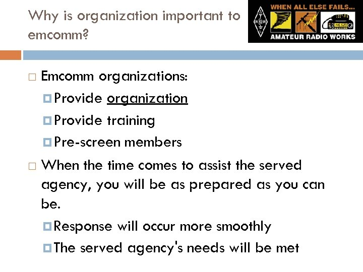 Why is organization important to emcomm? Emcomm organizations: Provide organization Provide training Pre-screen members