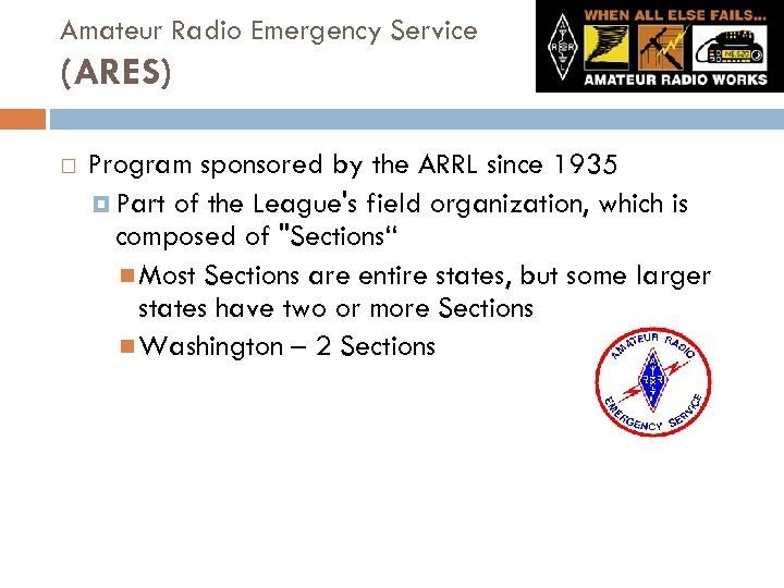 Amateur Radio Emergency Service (ARES) Program sponsored by the ARRL since 1935 Part of