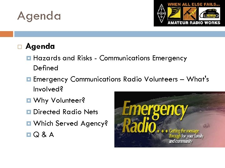 Agenda Hazards and Risks - Communications Emergency Defined Emergency Communications Radio Volunteers – What's