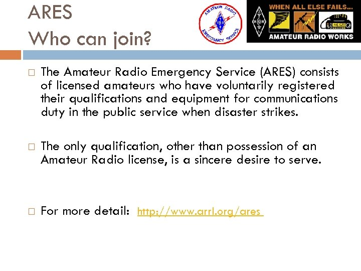 ARES Who can join? The Amateur Radio Emergency Service (ARES) consists of licensed amateurs