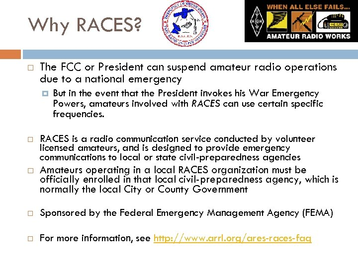 Why RACES? The FCC or President can suspend amateur radio operations due to a