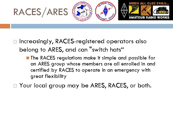 RACES/ARES Increasingly, RACES-registered operators also belong to ARES, and can